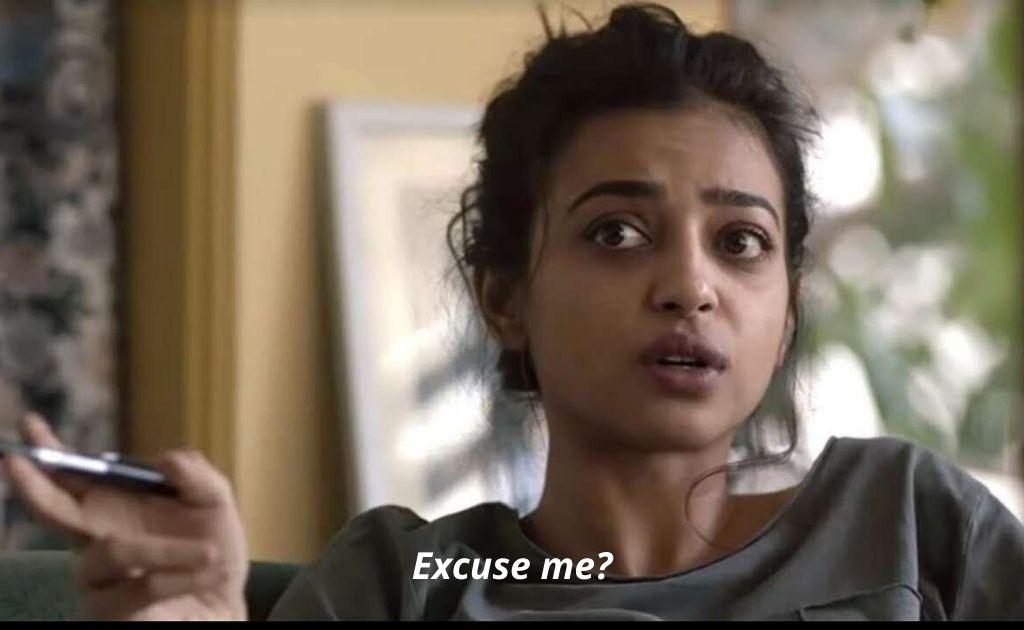 "Radhika Apte ""Excuse me"""