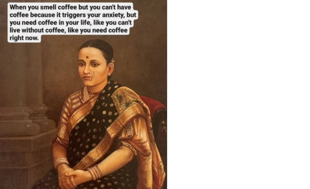 A woman dressed in a saree sitting still-when you smell coffee but you cannot have coffee because it triggers your anxiety, but you need coffee in your life, you cannot live without coffee, like you need coffee right now-lockdown