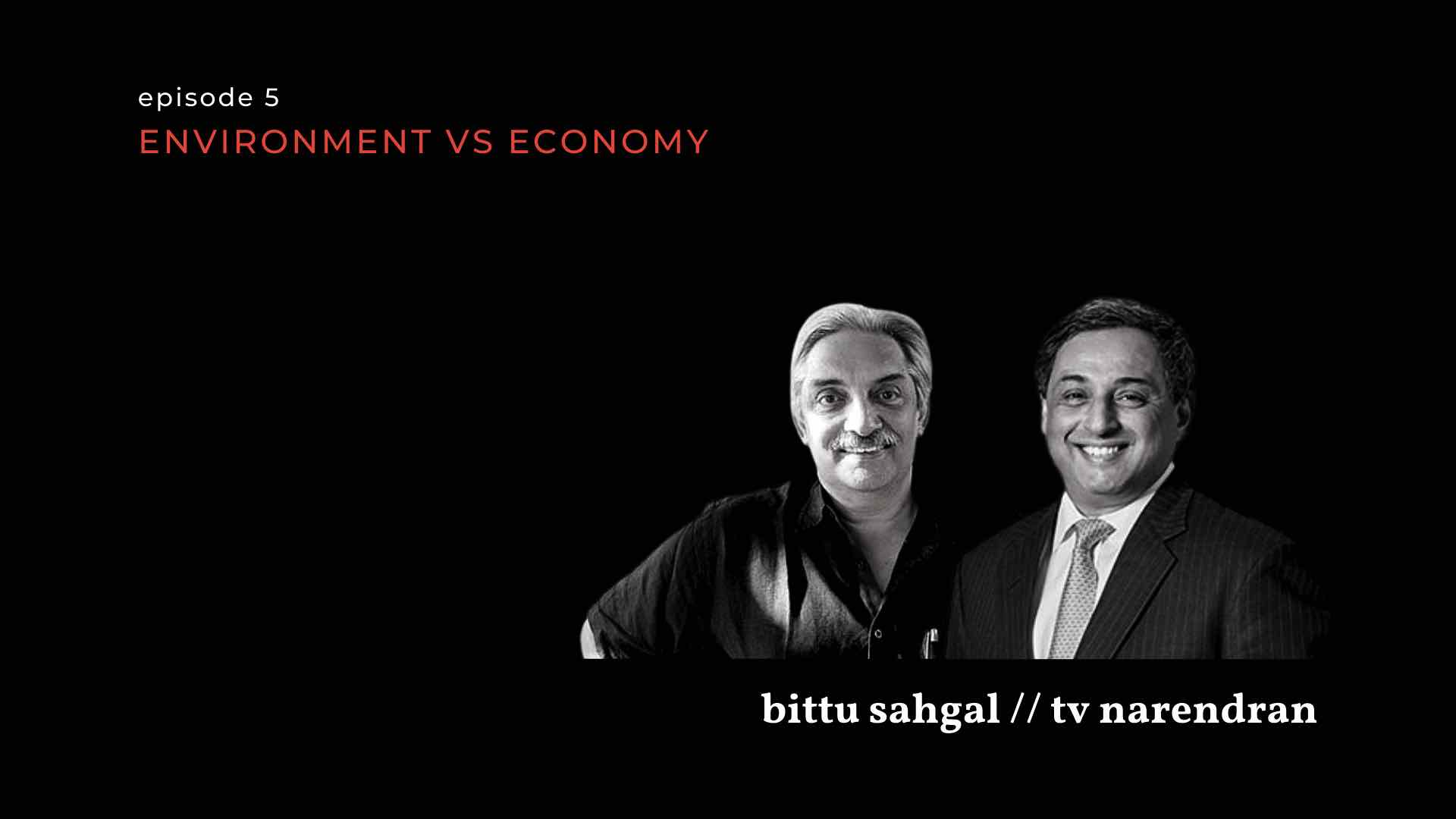 black and white images of Bittu Sahgal and TV Narendran against a black background with the episode title 'Environment vs Economy'-economic growth and environmental sustainability