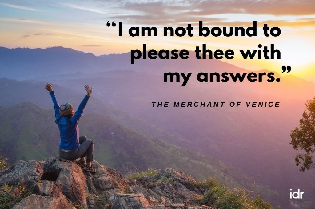 Backdrop of a woman sitting on rocks with both her hands in the air. In quotes on the image is I am not bound to please thee with my answers. Merchant of Venice-donor