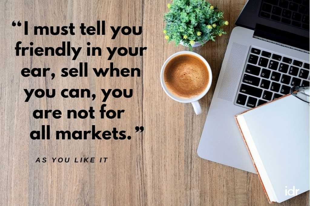 """Backdrop of a wooden table on the right of which there is a plant, a cup with a hot beverage in it, an Apple Macbook, and a notebook on the laptop's keyboard. On the left, in quotes, """"I must tell you friendly in the ear, sell when you can, you are not for markets. As You Like It.""""-donor"""