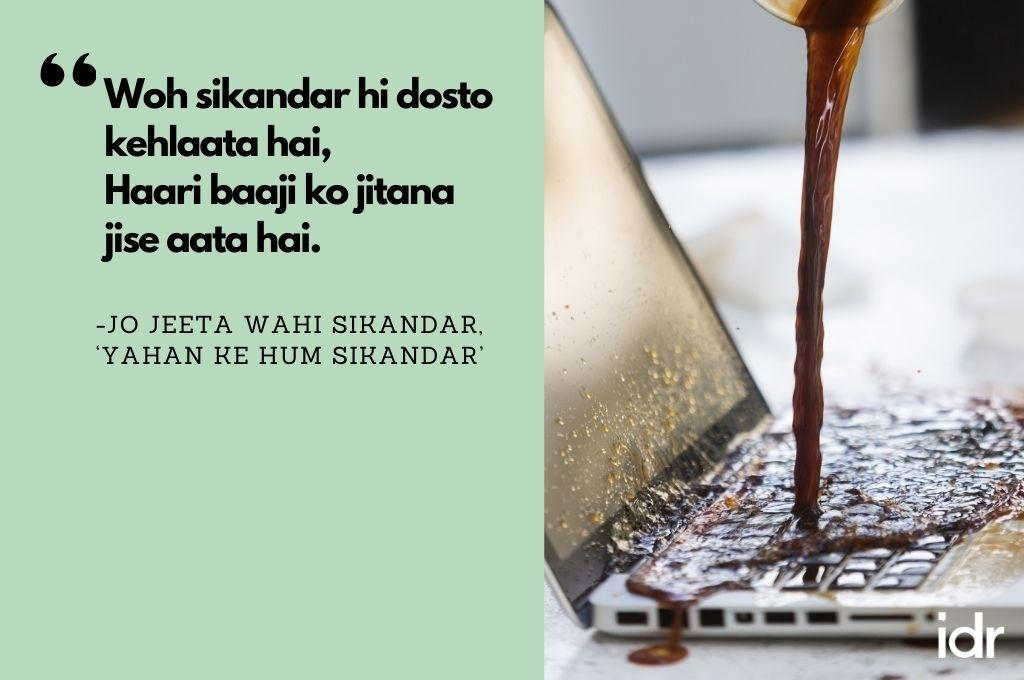 "The right side of the image shows coffee being poured onto a Macbook laptop. On the left, the quote reads, ""Woh sikandar hi dosto kehlaata hai, haari baaji ko jitaana jise aata hai. From Jo Jeeta Wahi Sikandar, ""Yahan ke hum sikandar""-workweek playlist"
