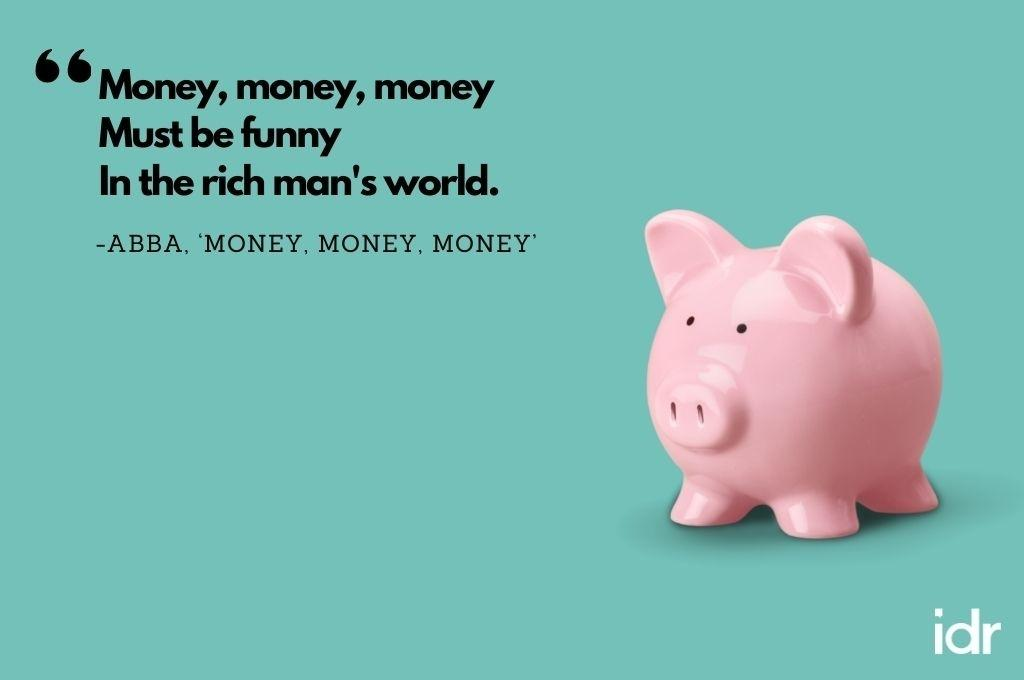 """There is a pink piggy bank on the right corner of the image. The quote on the image reads, """"money money, money; must be funny; in the rich man's world. By ABBA, """"Money, Money, Money""""-workweek playlist"""