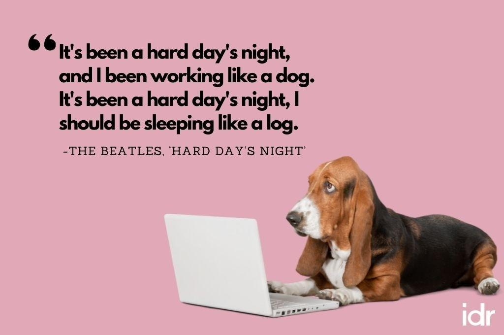 """There is an image of a dog sitting in front of a laptop on the bottom right of the image. The quote on the image reads, """"It's been a hard day's night, and I been working like a dog. It's been a hard day's night, I should be sleeping like a log. By The Beatles, """"Hard day's night""""-workweek playlist"""