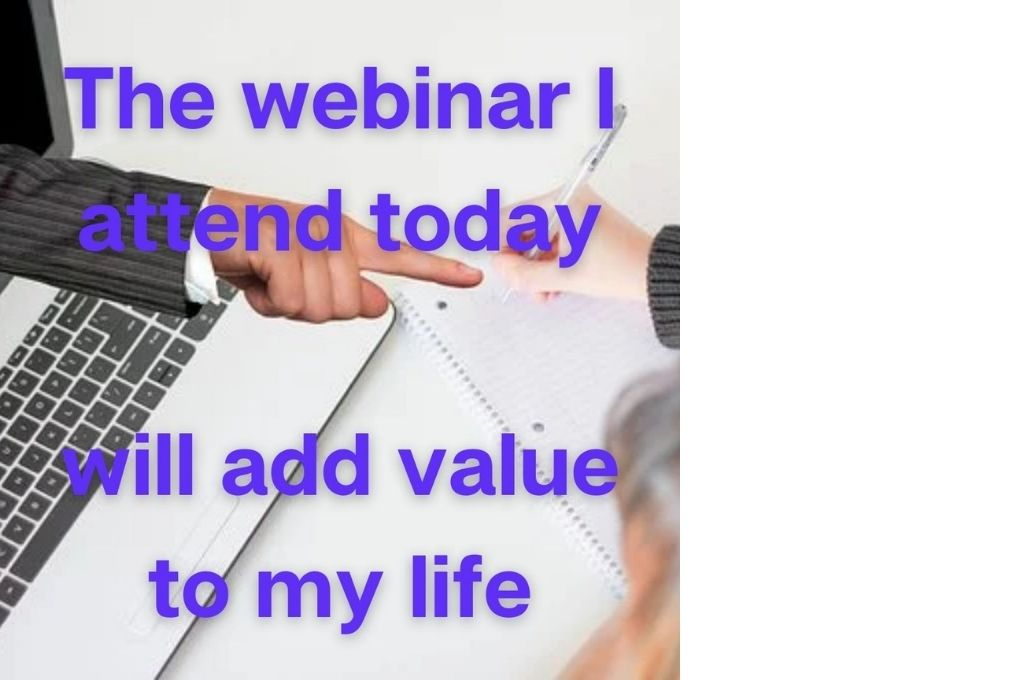 image of a hand coming out of the computer with the text 'the webinar I attend today will add value to my life' in purple-affirmations