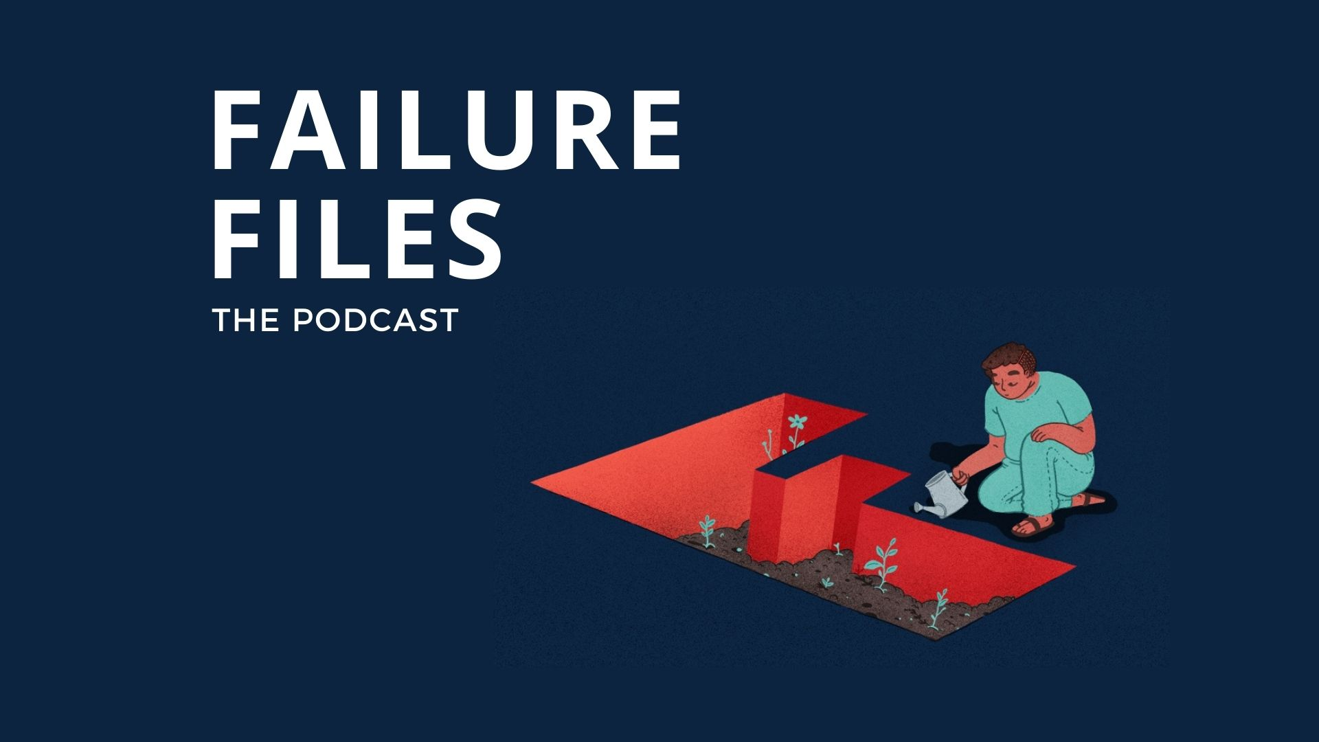 Failure Files podcast written on a dark blue background and an illustration of a person watering a bit F in the ground